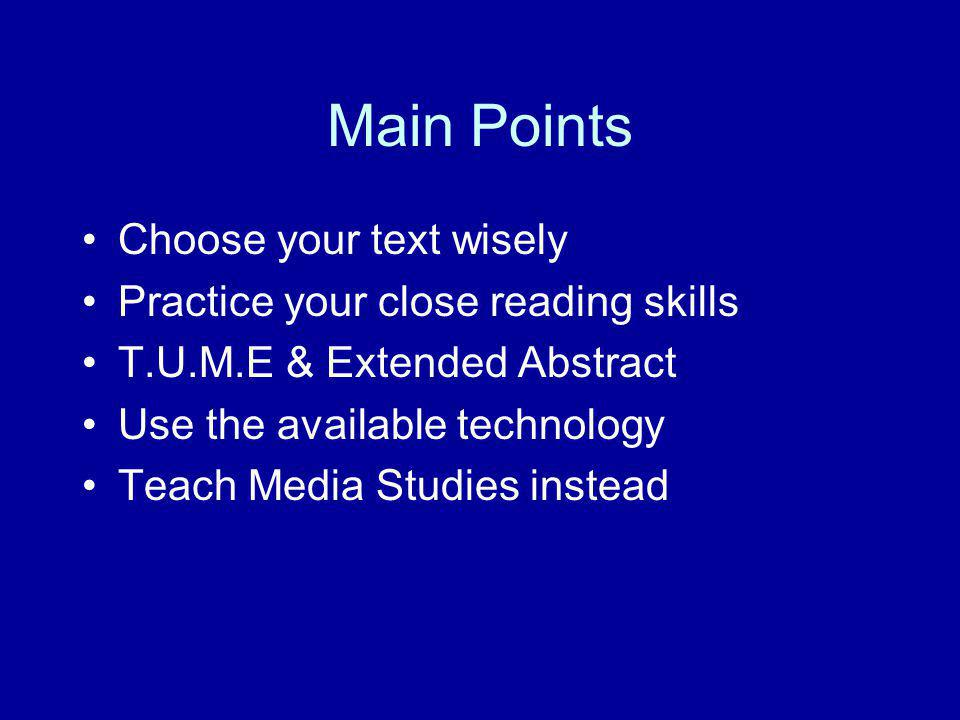 Main Points Choose your text wisely Practice your close reading skills T.U.M.E & Extended Abstract Use the available technology Teach Media Studies in