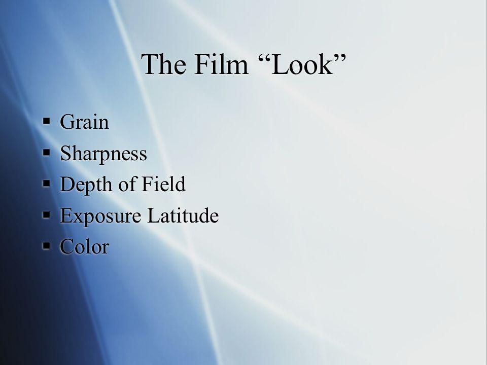 The Film Look Grain Sharpness Depth of Field Exposure Latitude Color Grain Sharpness Depth of Field Exposure Latitude Color