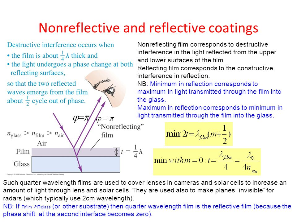 Nonreflective and reflective coatings Nonreflecting film corresponds to destructive interference in the light reflected from the upper and lower surfaces of the film.