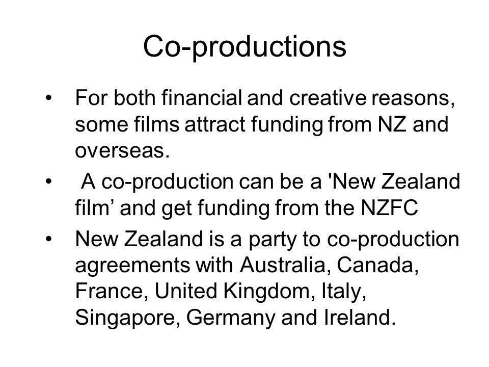 Co-productions For both financial and creative reasons, some films attract funding from NZ and overseas.