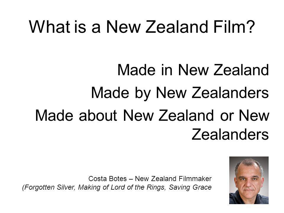 What is a New Zealand Film? Made in New Zealand Made by New Zealanders Made about New Zealand or New Zealanders Costa Botes – New Zealand Filmmaker (F