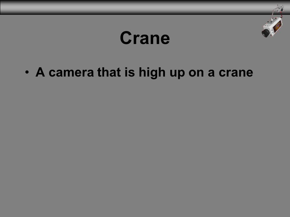 Crane A camera that is high up on a crane
