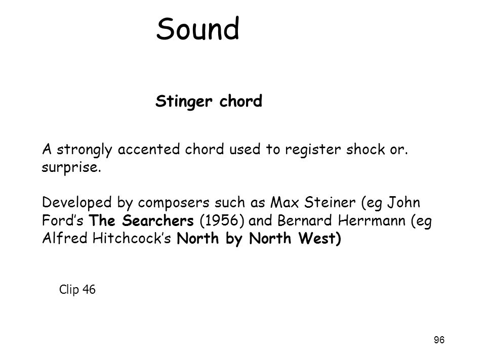 96 Stinger chord Sound A strongly accented chord used to register shock or. surprise. Developed by composers such as Max Steiner (eg John Fords The Se
