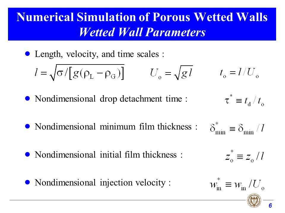 6 Numerical Simulation of Porous Wetted Walls Wetted Wall Parameters Length, velocity, and time scales : Nondimensional drop detachment time : Nondime