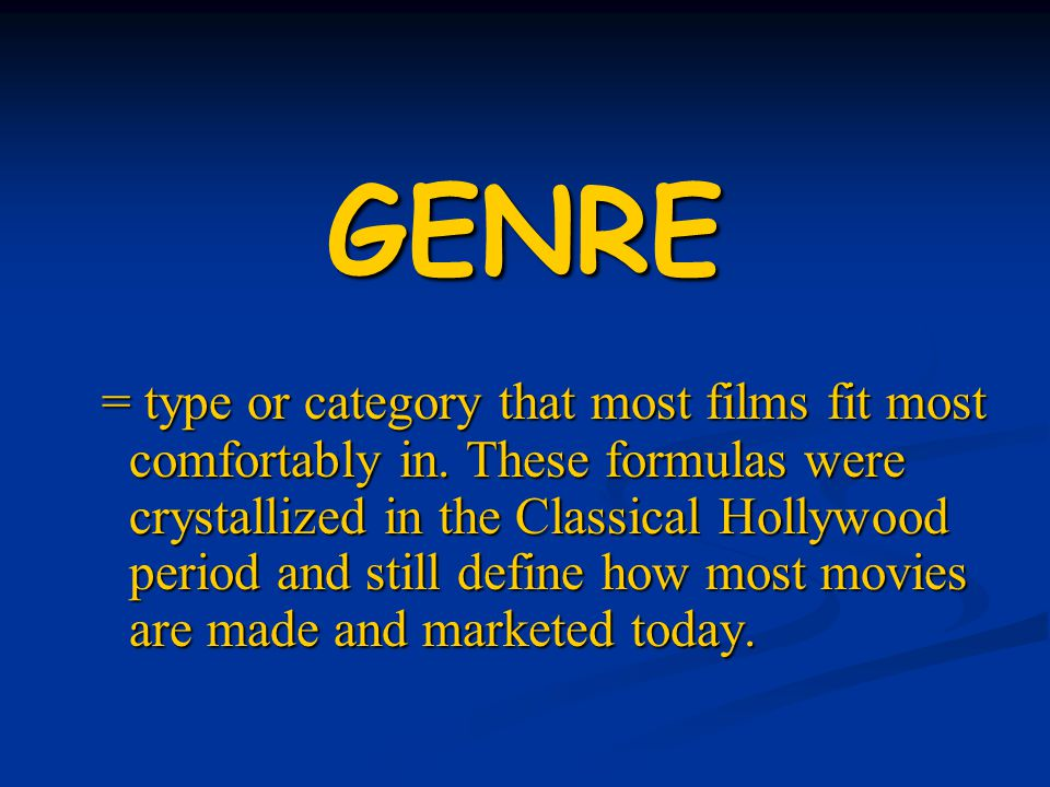 GENRE = type or category that most films fit most comfortably in.