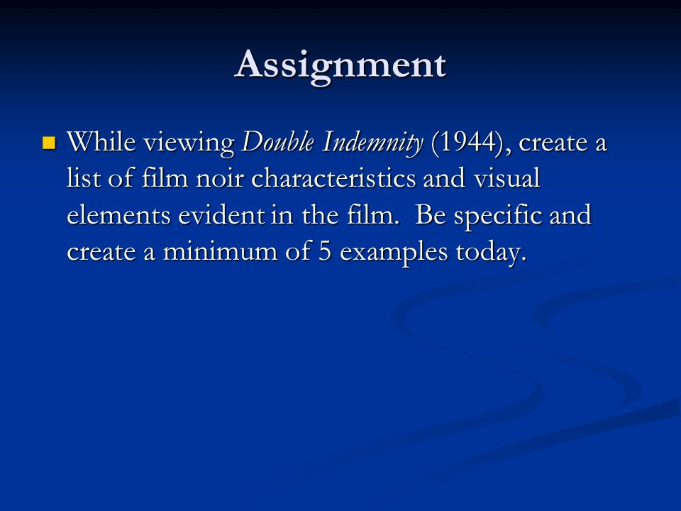 Assignment While viewing Double Indemnity (1944), create a list of film noir characteristics and visual elements evident in the film.