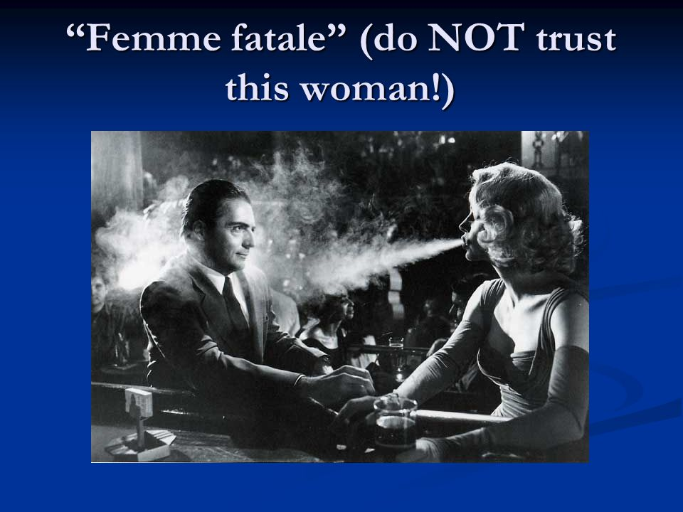 Femme fatale (do NOT trust this woman!)