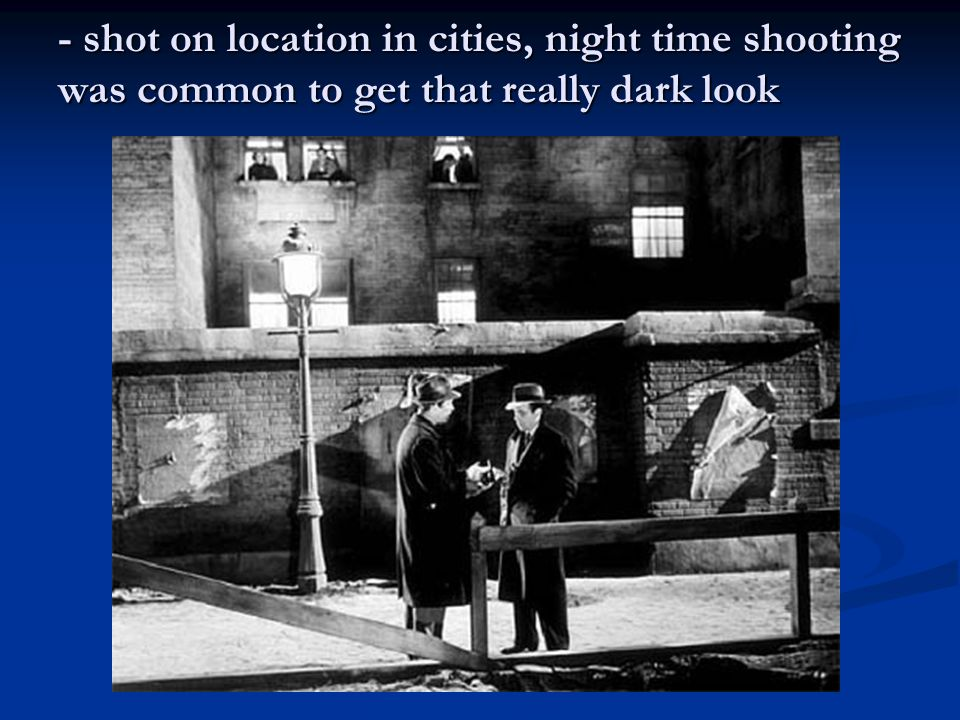 - shot on location in cities, night time shooting was common to get that really dark look