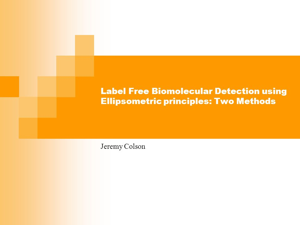 Label Free Biomolecular Detection using Ellipsometric principles: Two Methods Jeremy Colson