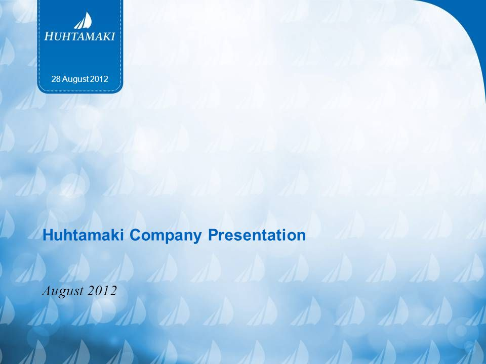 Huhtamaki Company Presentation August 2012 28 August 2012