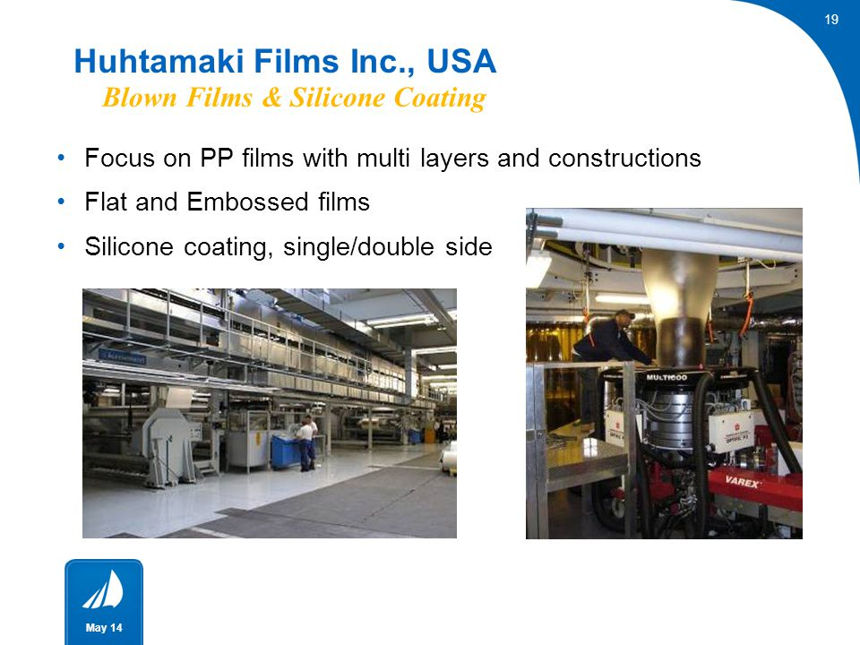 19 May 14 Focus on PP films with multi layers and constructions Flat and Embossed films Silicone coating, single/double side Huhtamaki Films Inc., USA