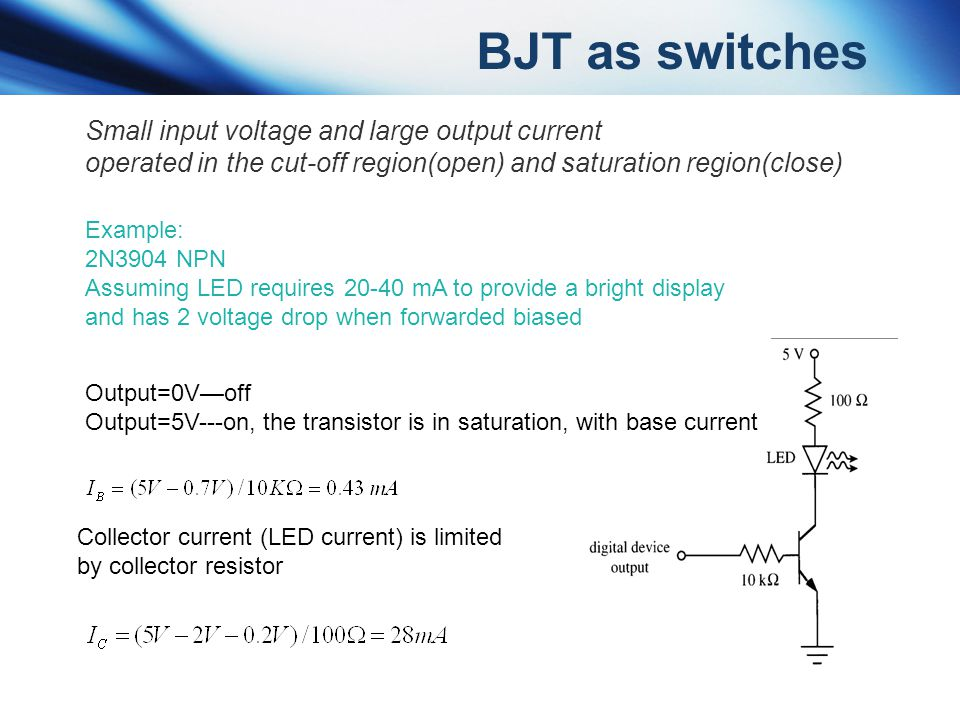 Small input voltage and large output current operated in the cut-off region(open) and saturation region(close) Example: 2N3904 NPN Assuming LED requir