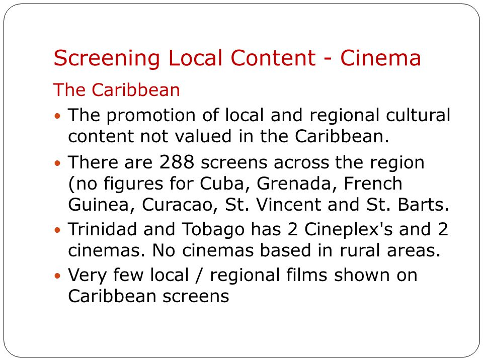 Screening Content -TV There are 11 TV stations in T&T – the majority of stations show mainly US film content.