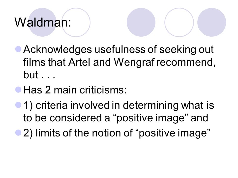 Waldman: Acknowledges usefulness of seeking out films that Artel and Wengraf recommend, but... Has 2 main criticisms: 1) criteria involved in determin