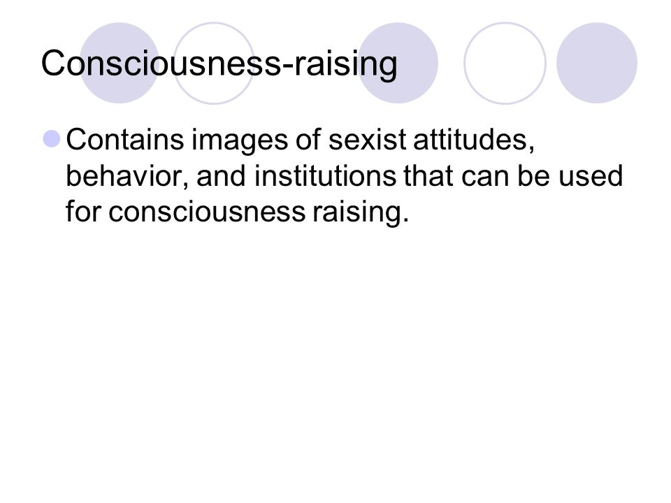 Consciousness-raising Contains images of sexist attitudes, behavior, and institutions that can be used for consciousness raising.