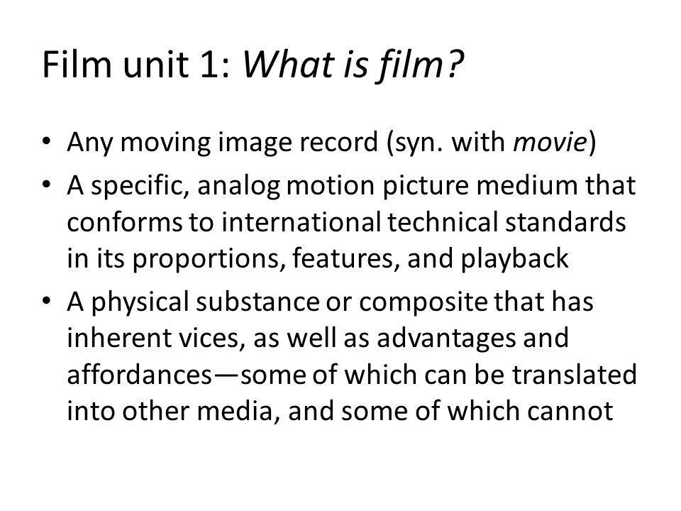 Film unit 1: What is film. Any moving image record (syn.