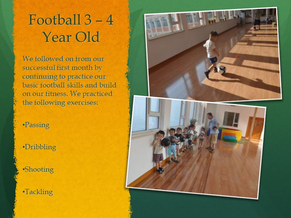 Football 3 – 4 Year Old We followed on from our successful first month by continuing to practice our basic football skills and build on our fitness.