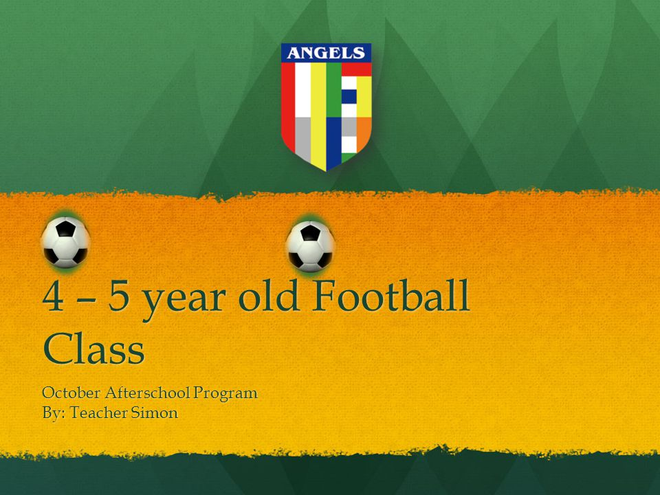 4 – 5 year old Football Class October Afterschool Program By: Teacher Simon