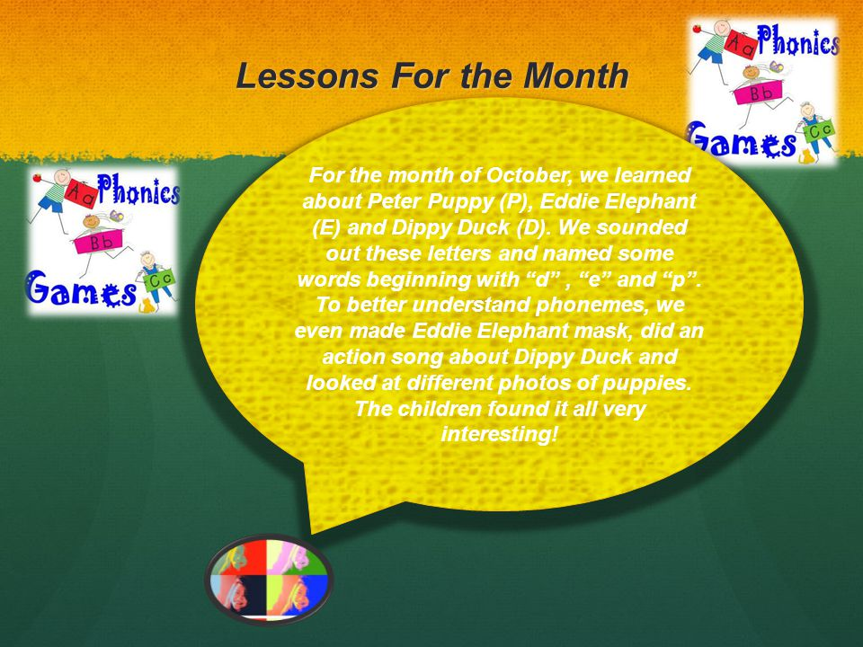 Lessons For the Month For the month of October, we learned about Peter Puppy (P), Eddie Elephant (E) and Dippy Duck (D).