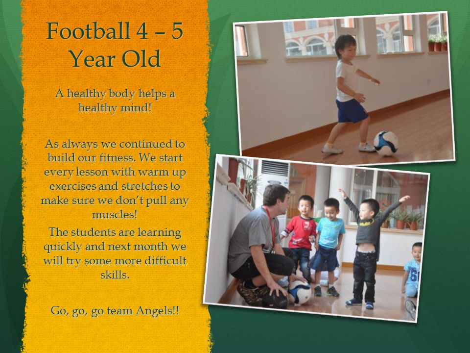 Football 4 – 5 Year Old A healthy body helps a healthy mind.