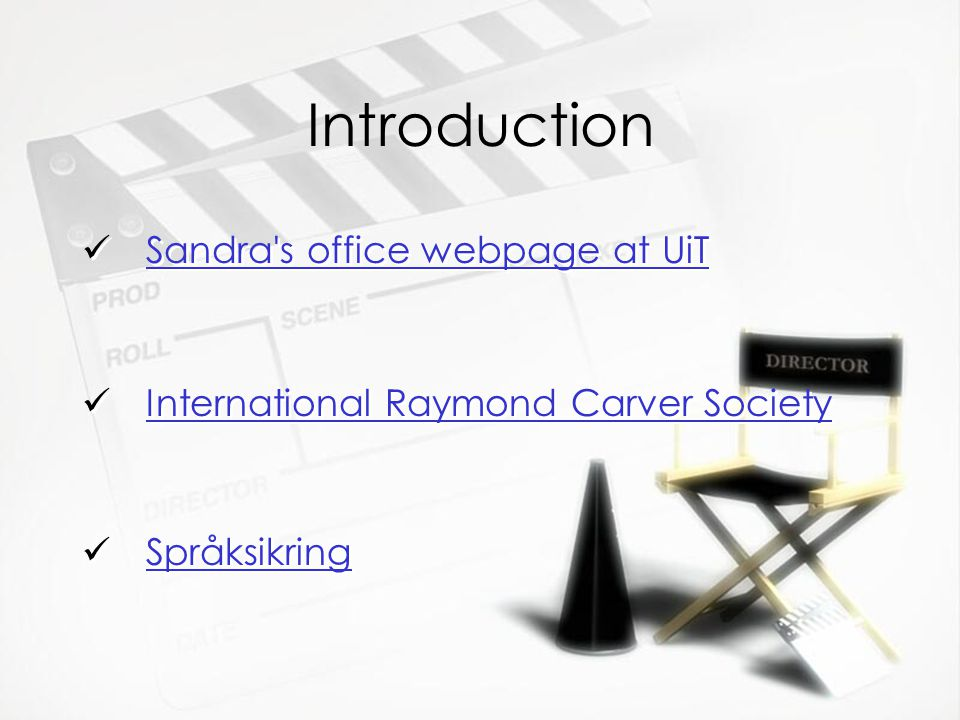 Introduction Sandra s office webpage at UiT International Raymond Carver Society Språksikring Sandra s office webpage at UiT International Raymond Carver Society Språksikring