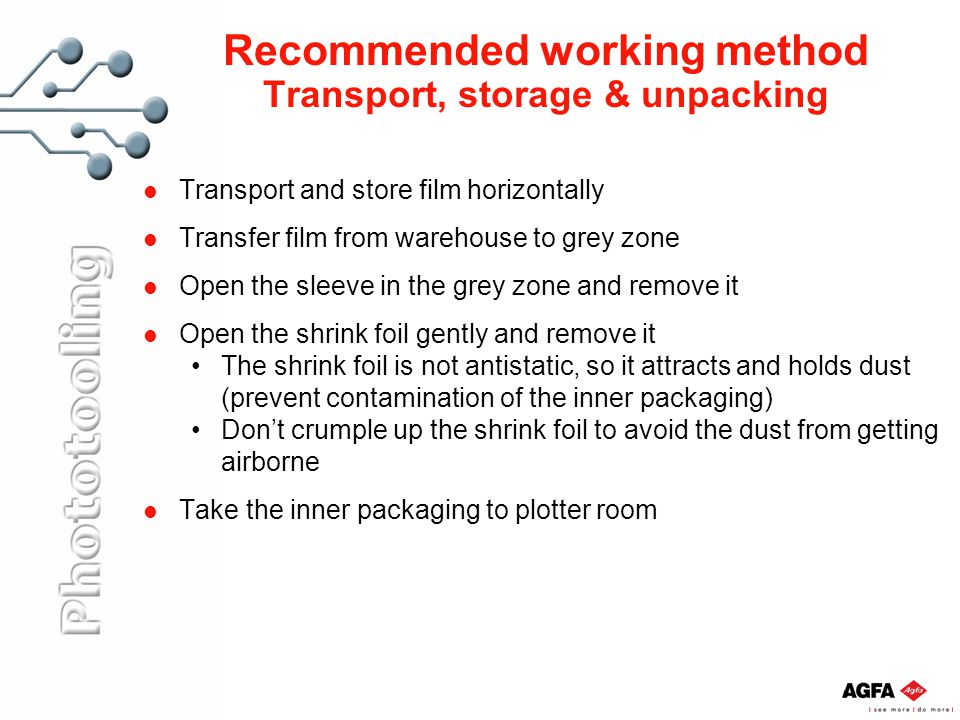 Recommended working method Transport, storage & unpacking Transport and store film horizontally Transfer film from warehouse to grey zone Open the sle