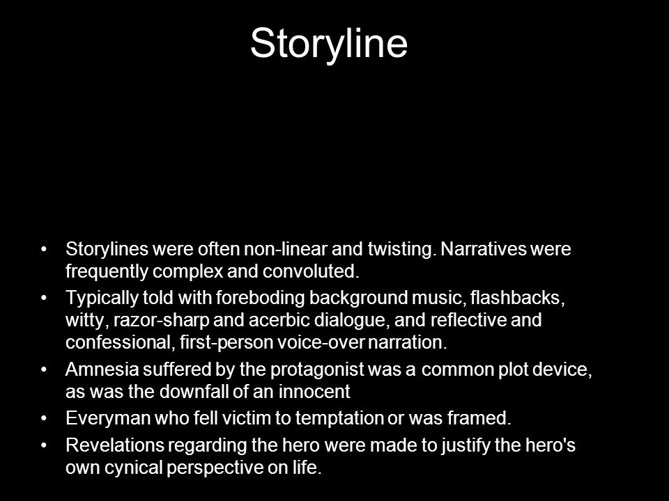 Storyline Storylines were often non-linear and twisting. Narratives were frequently complex and convoluted. Typically told with foreboding background