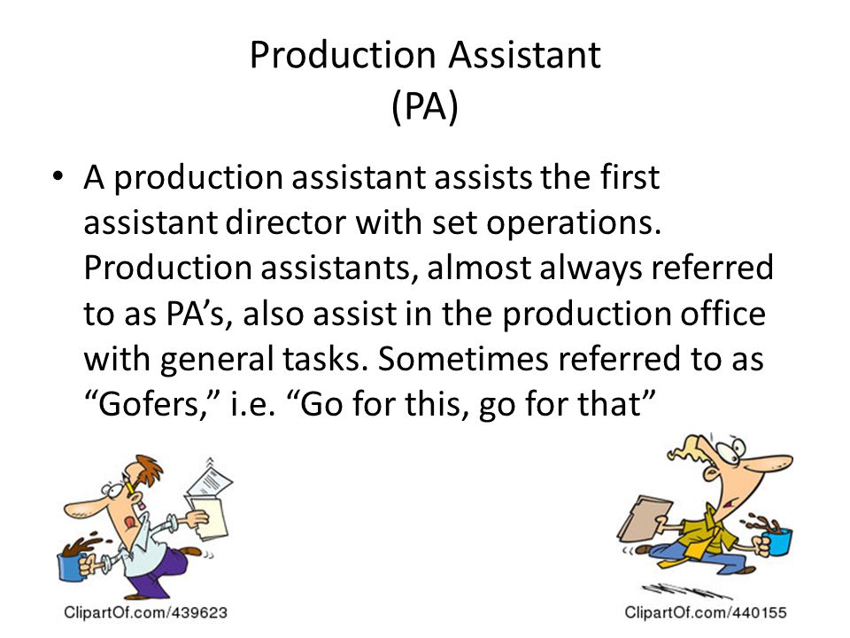 Production Assistant (PA) A production assistant assists the first assistant director with set operations. Production assistants, almost always referr
