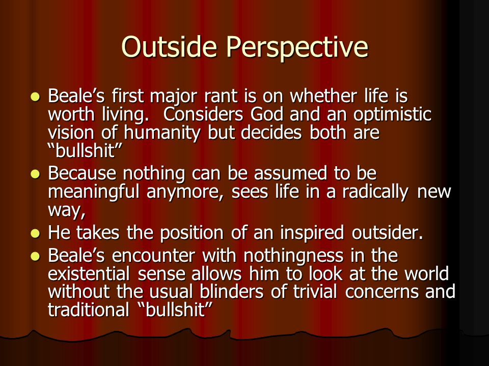 Outside Perspective Beales first major rant is on whether life is worth living.