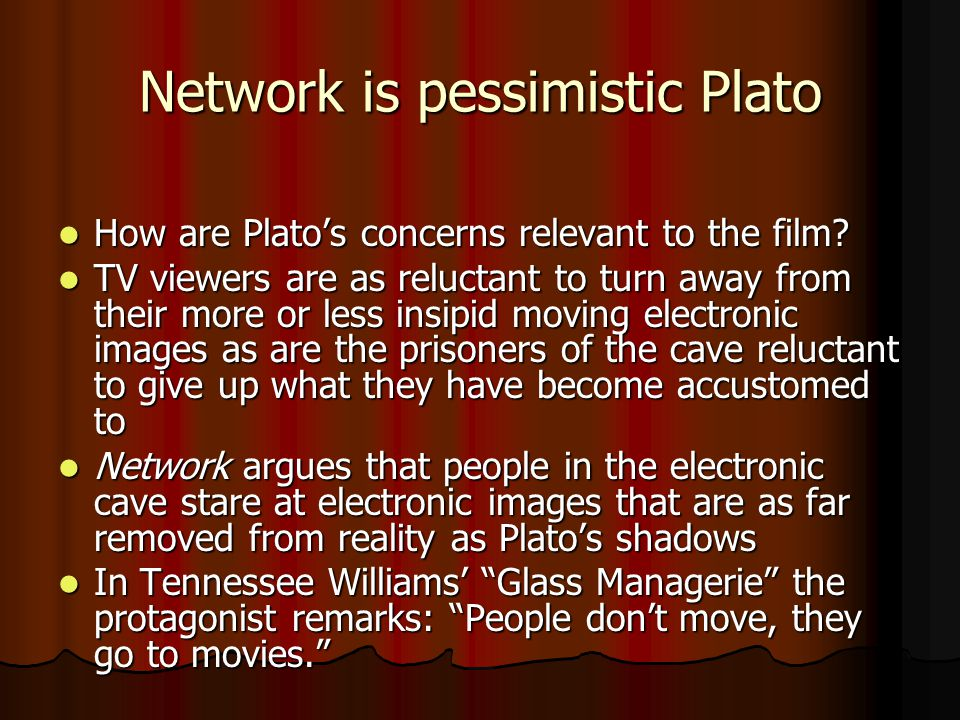 Network is pessimistic Plato How are Platos concerns relevant to the film.