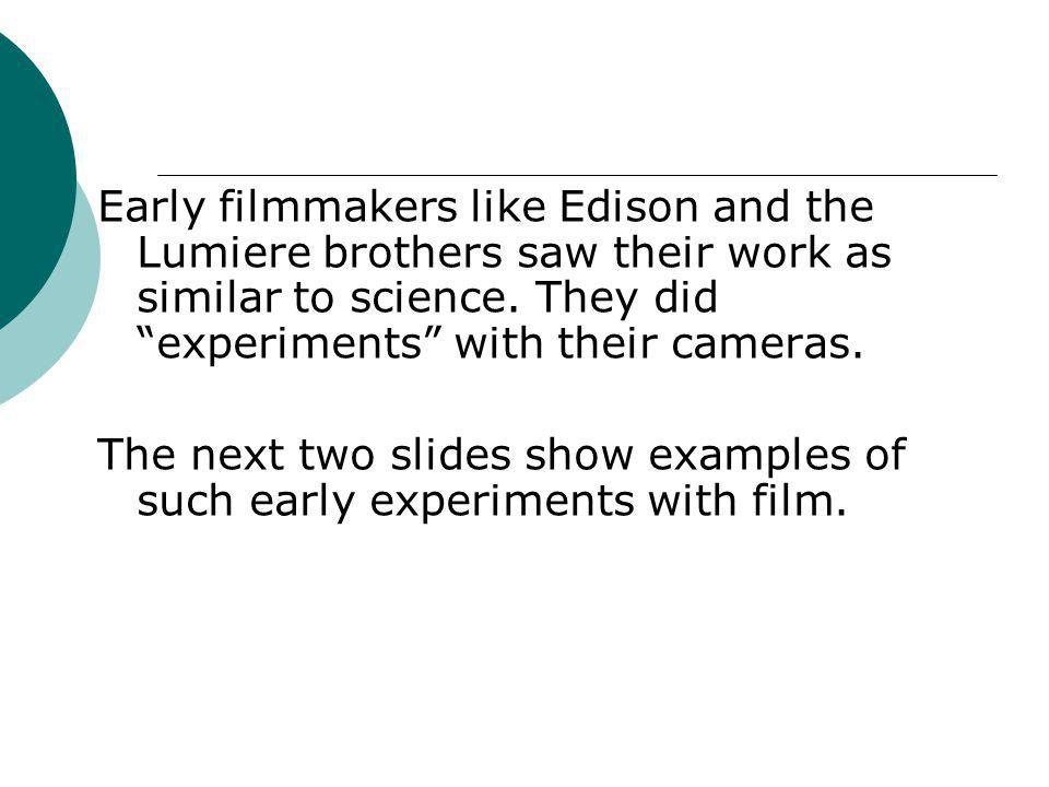 The first films that used movie cameras didnt have a story.