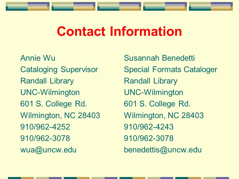 Contact Information Annie Wu Cataloging Supervisor Randall Library UNC-Wilmington 601 S. College Rd. Wilmington, NC 28403 910/962-4252 910/962-3078 wu
