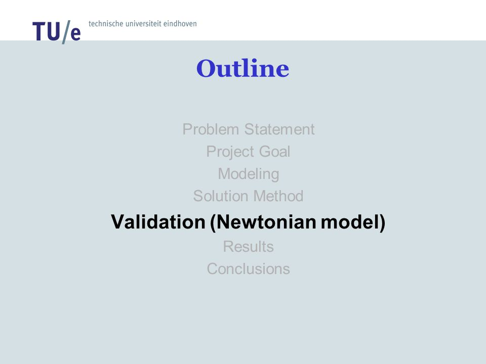 Problem Statement Project Goal Modeling Solution Method Validation (Newtonian model) Results Conclusions Outline