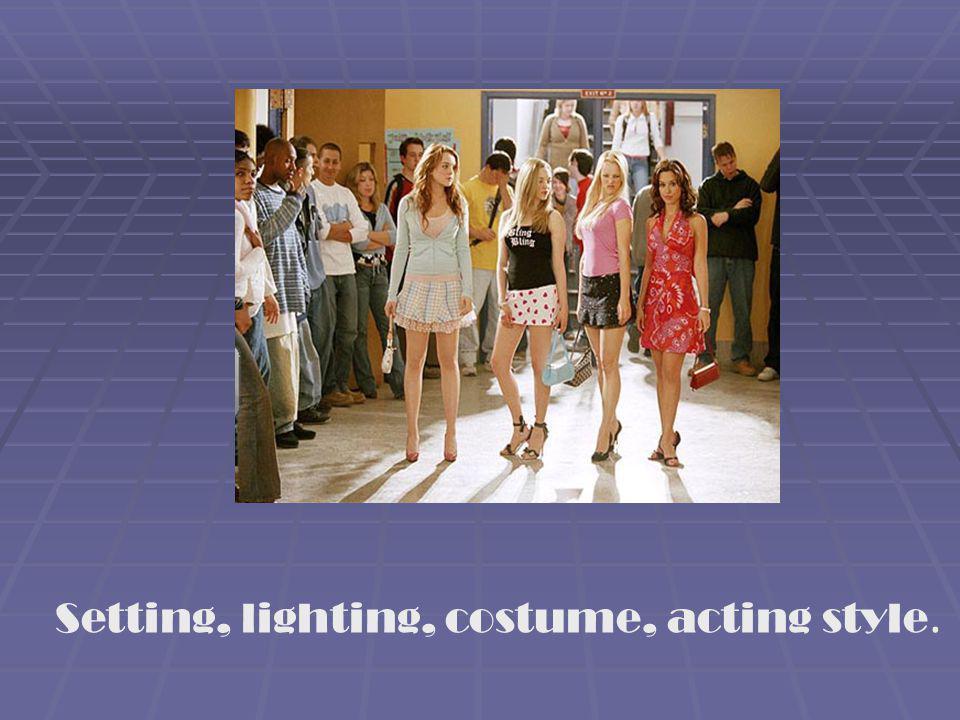 Setting, lighting, costume, acting style.