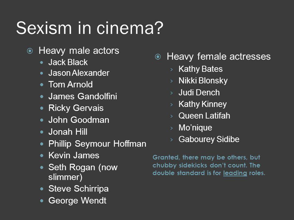 Sexism in cinema? Heavy male actors Jack Black Jason Alexander Tom Arnold James Gandolfini Ricky Gervais John Goodman Jonah Hill Phillip Seymour Hoffm