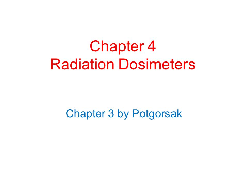Chapter 4 Radiation Dosimeters Chapter 3 by Potgorsak