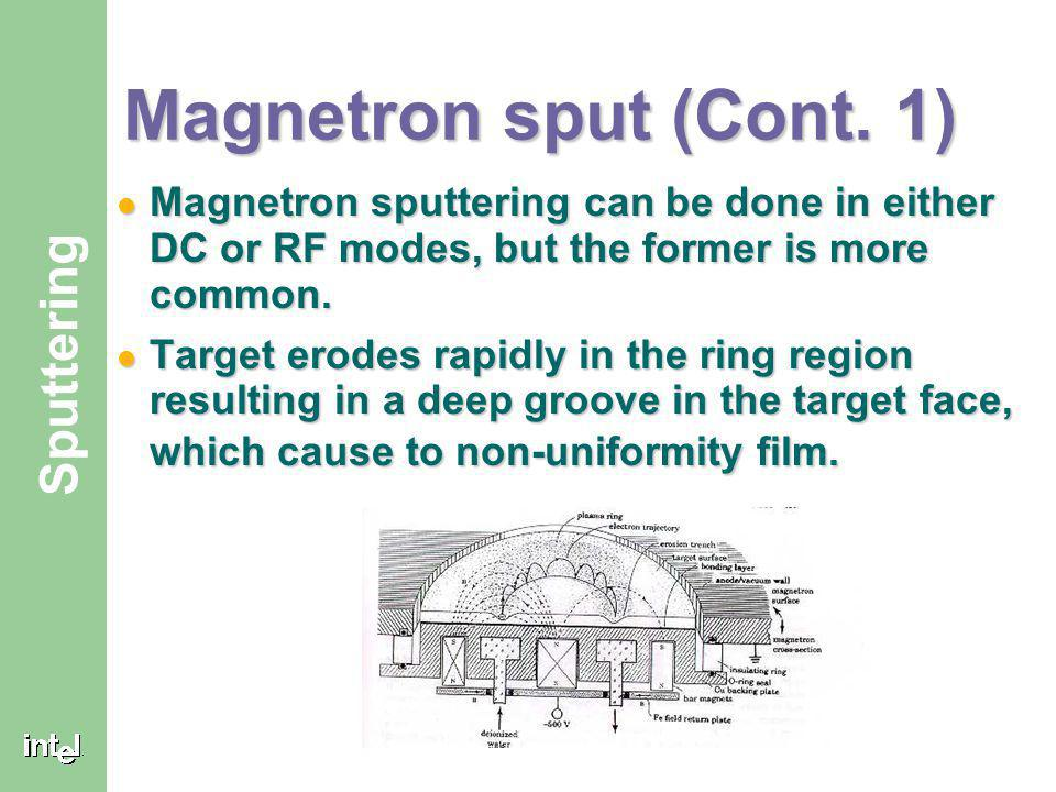 ® Sputtering Magnetron sputtering Here magnets are used to increase the percentage of electrons that take part in ionization events, and the ionizatio