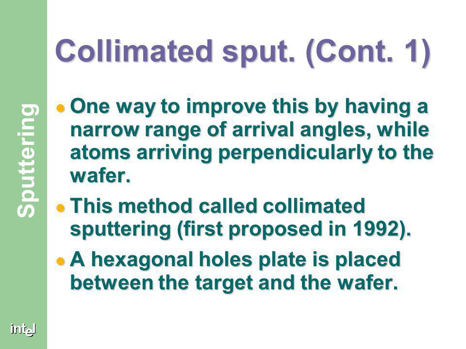 ® Sputtering Collimated sputtering A small range of arrival angles during deposition can cause nonuniform film. A small range of arrival angles during