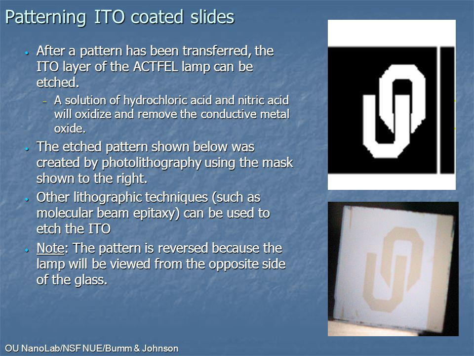 OU NanoLab/NSF NUE/Bumm & Johnson Patterning ITO coated slides After a pattern has been transferred, the ITO layer of the ACTFEL lamp can be etched.