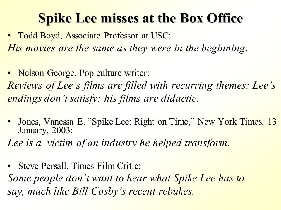 Spike Lee misses at the Box Office Todd Boyd, Associate Professor at USC: His movies are the same as they were in the beginning. Nelson George, Pop cu