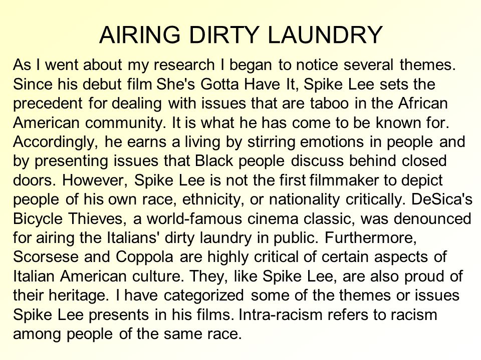 AIRING DIRTY LAUNDRY As I went about my research I began to notice several themes. Since his debut film She's Gotta Have It, Spike Lee sets the preced