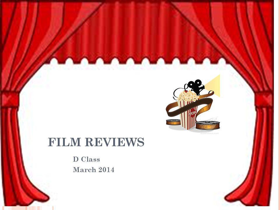 FILM REVIEWS D Class March 2014