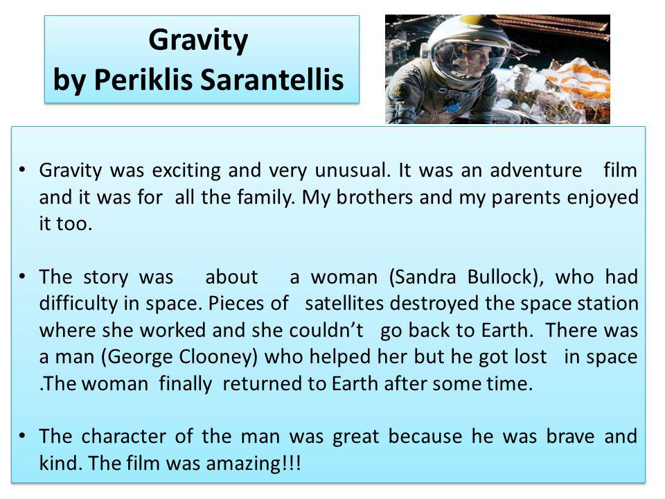Gravity was exciting and very unusual. It was an adventure film and it was for all the family.