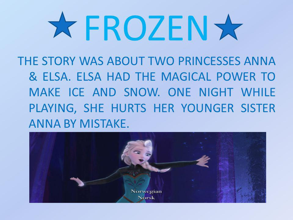FROZEN THE STORY WAS ABOUT TWO PRINCESSES ANNA & ELSA.