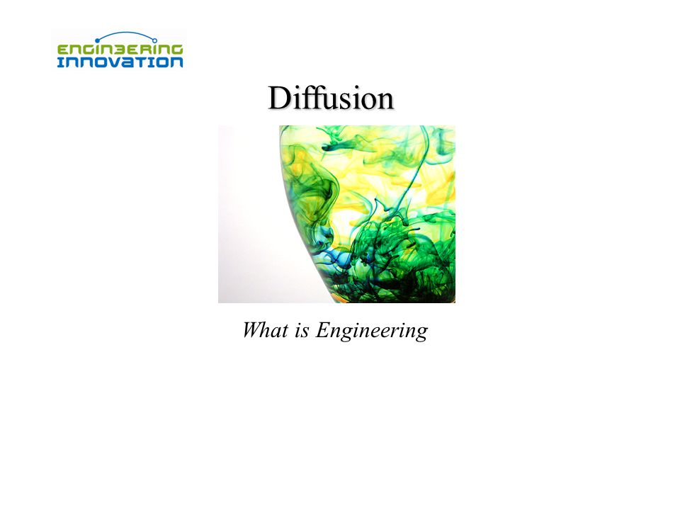 Diffusion What is Engineering