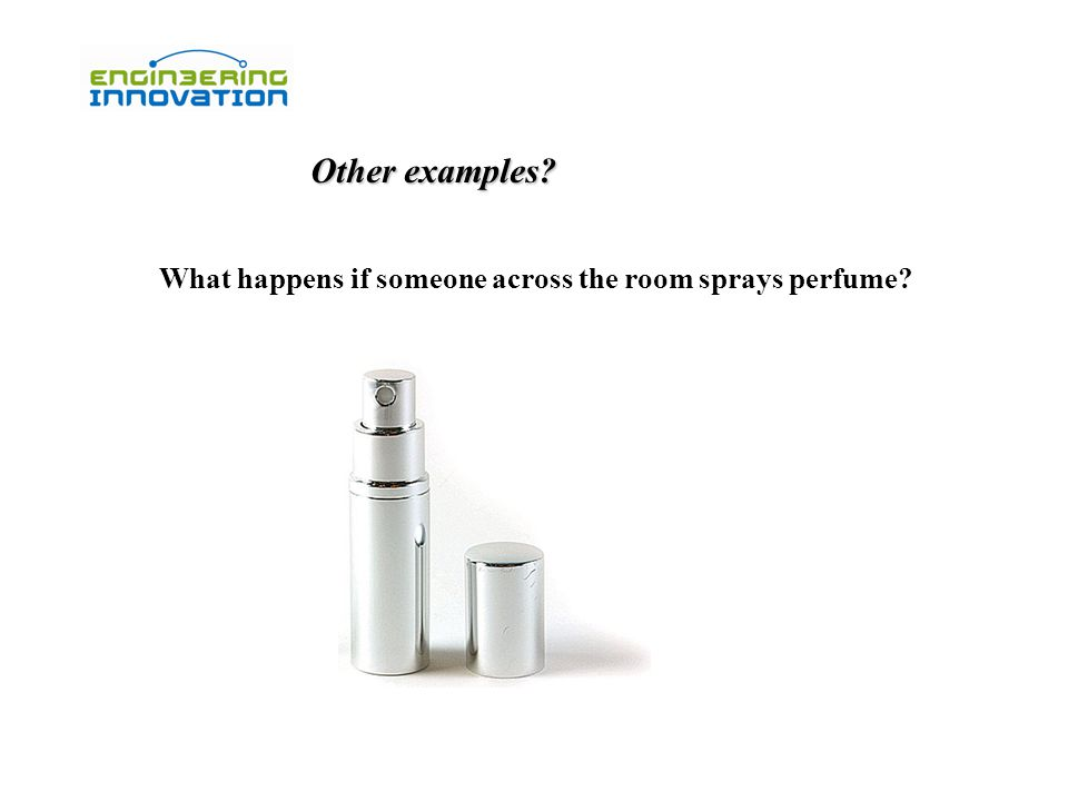 Other examples? What happens if someone across the room sprays perfume? Perfume diffusion simulation