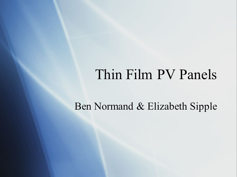 Thin Film PV Panels Ben Normand & Elizabeth Sipple