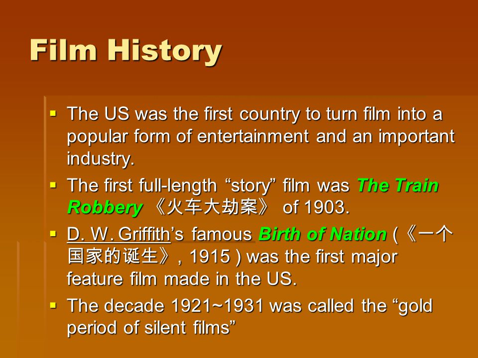 Film History The US was the first country to turn film into a popular form of entertainment and an important industry. The US was the first country to