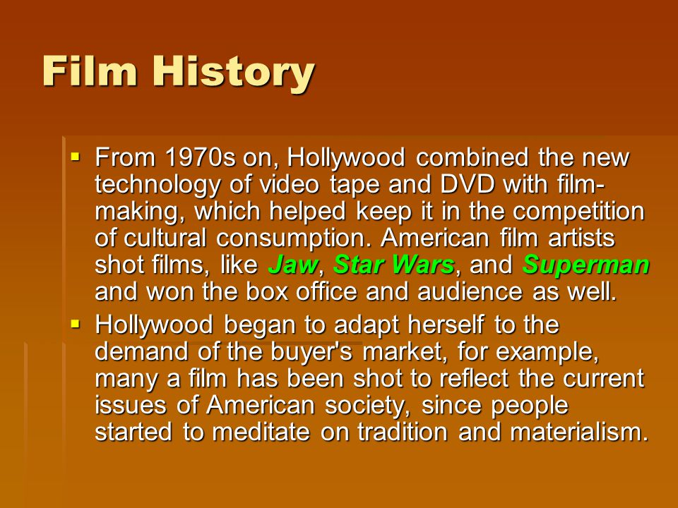 Film History From 1970s on, Hollywood combined the new technology of video tape and DVD with film- making, which helped keep it in the competition of