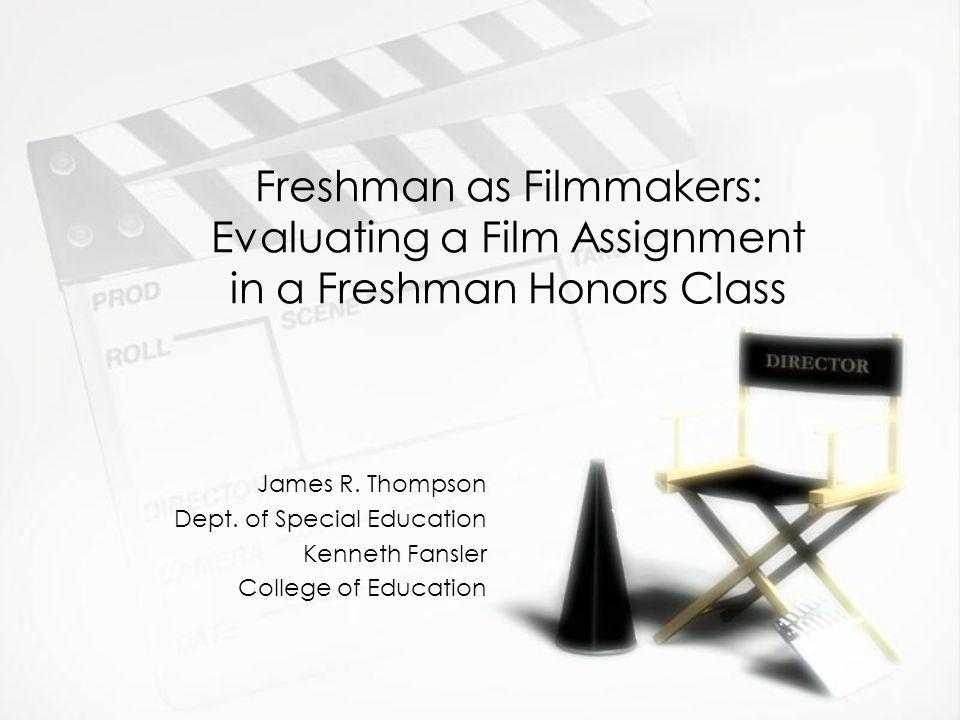 Freshman as Filmmakers: Evaluating a Film Assignment in a Freshman Honors Class James R.